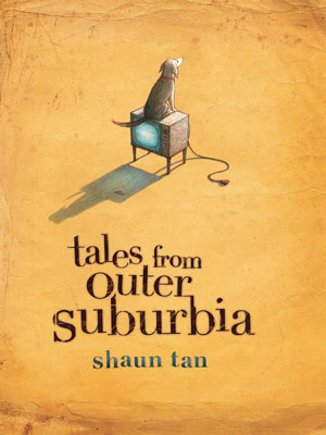 Book Cover: Tales From Outer Suburbia by Shaun Tan